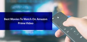 Movies To Watch On Amazon Prime Video